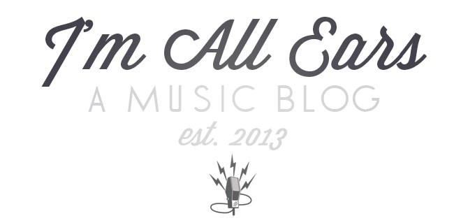 """I'M ALL EARS"" MUSIC BLOG"